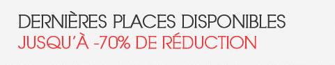 DERNIÈRES PLACES DISPONIBLES JUSQU´À -70% DE RÉDUCTION