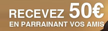RECEVEZ 50 € EN PARRAINANT VOS AMIS
